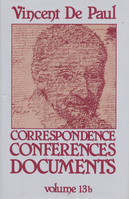 Vincent DePaul: Correspondence, Conferences and Documents, Vol.13a & b