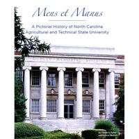 Mens et Manus A Pictorial History OF North Carolina Agricultural and Technical State University