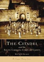 The Citadel and the South Carolina Corps of Cadets by William H. Buckley