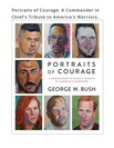 PORTRAITS OF COURAGE A COMMANDER IN CHIEFS TRIBUTE TO AMERICAS WARRIORS, (HC)