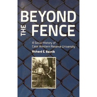 Beyond the Fence A Social History of Case Western Reserve University