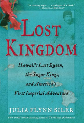 Lost Kingdom. Hawaiis Last Queen, the Sugar Kings, and Americas First Imperial Venture