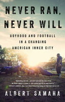 Never Ran, Never Will. Boyhood and Football in a Changing American Inner City