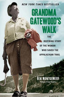 Grandma Gatewoods Walk. The Inspiring Story of the Woman Who Saved the Appalachian Trail