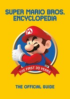 Super Mario Encyclopedia The Official Guide to the First 30 Years
