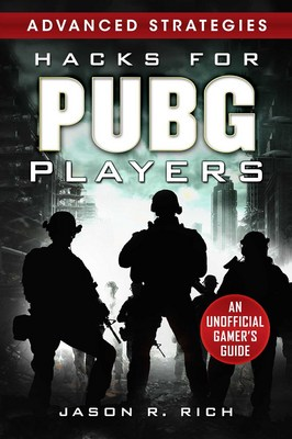 Hacks for PUBG Players Advanced Strategies An Unofficial Gamers Guide An Unofficial Gamers Guide