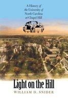 Light on the Hill A History of the University of North Carolina at Chapel Hill