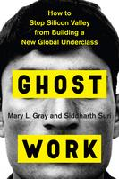 Ghost Work How To Stop Silicon Valley from Building a New Global Underclass