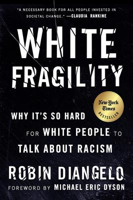 White Fragility. Why Its So Hard for White People to Talk About Racism