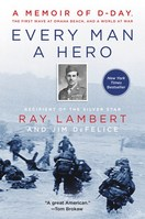 Every Man a Hero A Memoir of DDay, the First Wave at Omaha Beach, and a World at War