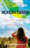 Mexican Enough My Life Between Borders