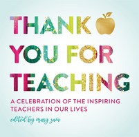 Thank You for Teaching A Celebration of the Inspiring Teachers in Our Lives