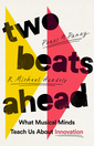 Two Beats Ahead What Musical Min Teach Us About Innovation