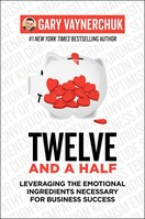 Twelve and a Half Leveraging the Emotional Ingredients Necessary for Business Success