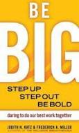 Be BIG Step Up, Step Out, Be Bold