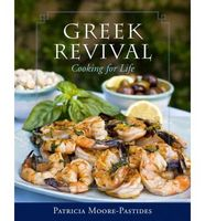 Greek Revival Cooking for Life by Patricia Moore Pastides