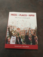 Faces and Places of IUPUI Fifty Years in Indianpolis