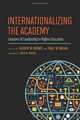 Internationalizing the Academy Lessons of Leadership in Higher Education