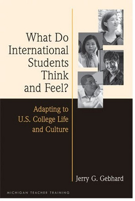 What Do International Students Think and Feel? Adapting to U.S. College Life and Culture