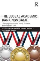 The Global Academic Rankings Game. Changing Institutional Policy, Practice, and Academic Life