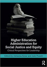 Higher Education Administration for Social Justice and Equity1st Edition