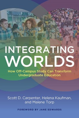 Integrating Worlds How OffCampus Study Can Transform Undergraduate Education