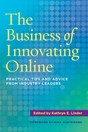 The Business of Innovating Online Practical Tips and Advice From Industry Leaders