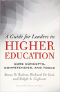 A Guide for Leaders in Higher Education Core Concepts, Competencies, and Tools