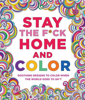 Stay the F!ck Home and Color Soothing Designs to Color When the World Goes to Sh!t