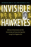Invisible Hawkeyes African Americans at the University of Iowa During the Long Civil Rights Era