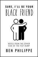 Sure, Ill Be Your Black Friend Notes from the Other Side of the Fist Bump