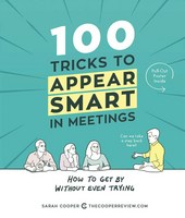 100 Tricks to Appear Smart in Meetings How to Get by Without Even Trying