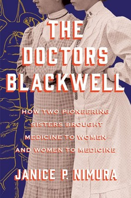 The Doctors Blackwell How Two Pioneering Sisters Brought Medicine to Women and Women to Medicine
