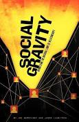 Social Gravity Harnessing the Natural Laws of Relationships