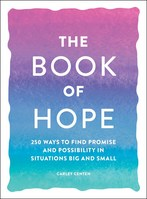 The Book of Hope 250 Ways to Find Promise and Possibility in Situations Big and Small