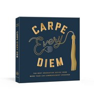 Carpe Every Diem The Best Graduation Advice from More Than 100 Commencement Spe