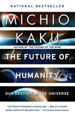 Future Of Humanity Our Destiny In The Universe