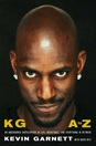 KG A to Z An Uncensored Encyclopedia of Life, Basketball, and Everything in Between
