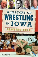 A History of Wrestling in Iowa Growing Gold