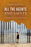 All the Agents and Saints Dispatches from the U.S. Borderlands