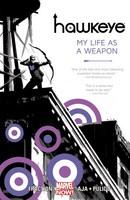 Hawkeye  Volume 1 My Life As A Weapon (Marvel Now)