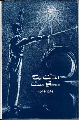 The Citadel Cadet Stories 1964 to 1994 by Rod Engard