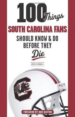 100 Things SC Fans Should Know and Do Before They Die by Josh Kendall