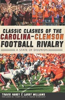 Classic Clashes of the Carolina Clemson Football Rivalry  By Travis Haney and Larry Williams