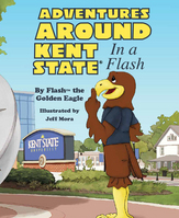Adventures Around Kent State In a Flash  by Flash the Golden Eagle