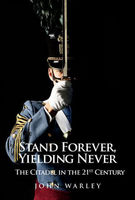 Stand Forever, Yielding Never The Citadel in the 21st Century by John Warley