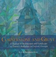 Cornerstone and Grove: A Portrait in Architecture and Landscape of Emory by Erik Blackburn Oliver
