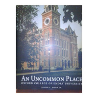 An Uncommon Place Oxford College of Emory University by Joseph C. Moon