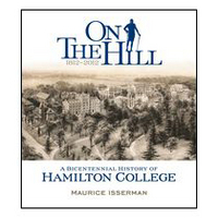 On the Hill A Bicentennial History of Hamilton College by Maurice Isserman